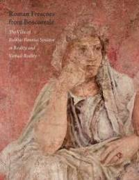 Roman Frescoes from Boscoreale: The Villa of Plubius Fannius Synistor in Reality and Virtual...