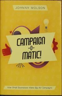 Campaign-O-Matic : How Small Businesses Build [ Make ] Big Ad Campaigns