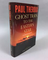 Ghost Train to the Eastern Star: On the Tracks of the Great Railway Bazaar by  Paul Theroux - First Edition, First Printing with full number line - 2008 - from DuBois Rare Books (SKU: 100558)
