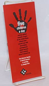 Five Children a Day undergo genital cosmetic surgery in the United States without their consent and with devastating consequences simply because their anatomy doesn\'t measure up [brochure]