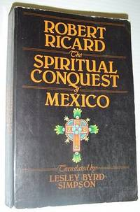 The Spiritual Conquest of Mexico: An Essay on the Apostolate and the Evangelizing Methods of the Mendicant Orders in New Spain, 1523-1572
