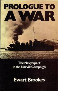 PROLOGUE TO A WAR : THE NAVY'S PART IN THE THE NARVIK CAMPAIGN