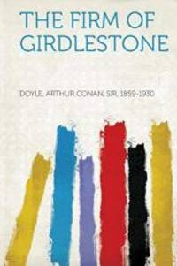 The Firm of Girdlestone by Arthur Conan Doyle - 2013-01-28