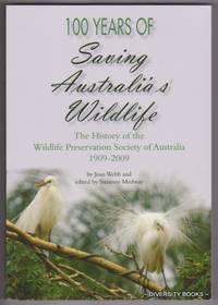 100 YEARS OF SAVING AUSTRALIA'S WILDLIFE : The History of the Wildlife Preservation Society of Australia, 1909-2009