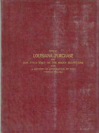 The Lousiana Purchase and Our Title West of the Rocky Mountains with a Review of Annexation By the United States