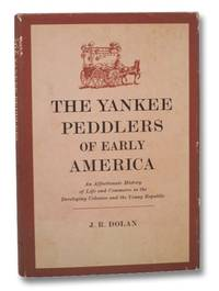 The Yankee Peddlers of Early America: An Affectionate History of Life and Commerce in the Developing Colonies and the Young Republic