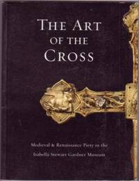 image of The Art of the Cross: Medieval & Renaissance Piety in the Isabella Stewart Gardner Museum