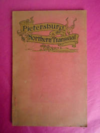 PIETERSBURG AND THE NORTHERN  TRANSVAAL An Illustrated Handbook on the agricultural, Residential, Sporting and Mineral Prospects of the Area Indicated