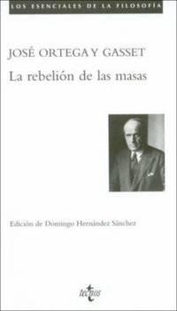 La rebelion de las masas LOS ESENCIALES DE LA FILOSOFIA Spanish Edition
