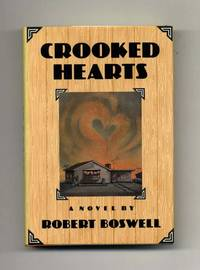 Crooked Hearts  - 1st Edition/1st Printing by  Robert Boswell - First Edition; First Printing - 1987 - from Books Tell You Why, Inc. (SKU: 33816)