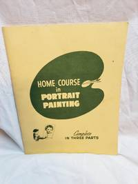 Home course in portrait painting: Complete in three parts