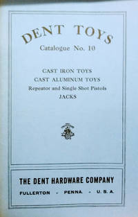 Dent Toys Catalogue No. 10:  Cast Iron Toys, Cast Aluminum Toys, Repeator  and Single Shot Pistols, Jacks
