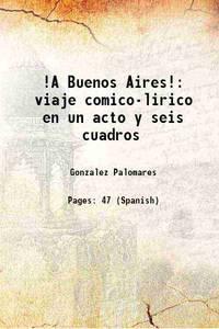 !A Buenos Aires! viaje comico-lirico en un acto y seis cuadros 1889 [Hardcover]