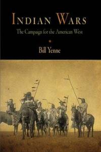 Indian Wars : The Campaign for the American West