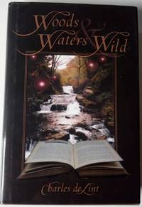Woods and Waters Wild - Collected Early Stories Volume 3 : High Fantasy Stories