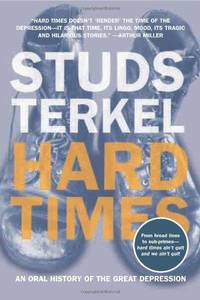 Hard Times : An Oral History of the Great Depression by Studs Terkel