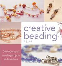 image of Creative Beading: Over 60 Original Jewellery Projects and Variations