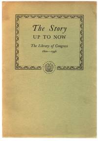 The Story Up to Now: The Library of Congress 1800-1946