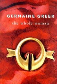 The Whole Woman by  Germaine Greer - Hardcover - 1999 - from ThriftBooks (SKU: G0385600151I4N00)