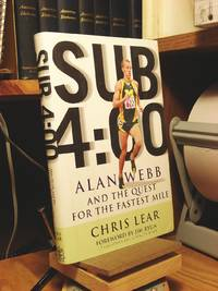 Sub 4:O0: Alan Webb and the Quest for the Fastest Mile