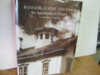Bangor, Maine 1769-1914 An Architectural History -Signed By Author