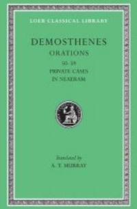 Demosthenes: Orations (50-58). Private Cases In Neaeram (59) (Loeb Classical Library No. 351)...