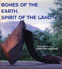 Bones of the Earth, Spirit of the Land:  The Sculpture of John Van Alstine