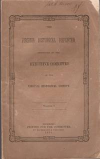 The Virginia Historical Reporter. Conducted by the Executive Committee of the Virginia Historical Society. Volume I.