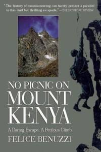 No Picnic on Mount Kenya : A Daring Excape, A Perilous Climb