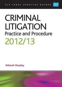 Criminal Litigation:: Practice and Procedure 2012/2013 (CLP Legal Practice Guides) by  Deborah Sharpley - Paperback - 2012/2013 - 2012 - from Bookbarn (SKU: 2014230)