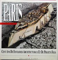 Paris__Un Siecle de Fantasmes Architecturaux et de Projets Fous