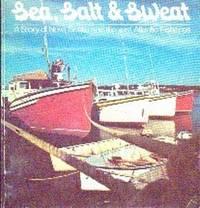 Salt, Sea & Sweat. A Story of Nova Scotia and the Vast Atlantic Fisheries