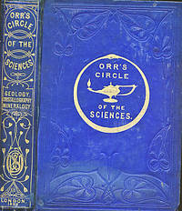 image of Orr's Circle of the Sciences. Geology, Minerology, and Crystallography. A Theoretical, Practical and Descriptive View of Inorganic Nature