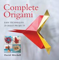 Complete Origami : Easy Techniques 25 Great Projects