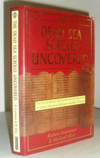 The Dead Sea Scrolls Uncovered - The First Complete Translation and Interpretation of 50 Key Documents Withheld for Over 35 Years