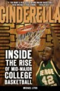 Cinderella : Inside the Rise of Mid-Major College Basketball by  Michael Litos - Hardcover - 2007 - from Bananafish Books and Biblio.com