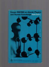 Essays 1958-1962 on Atomic Physics and Human Knowledge