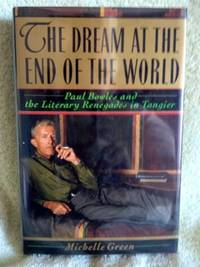 The Dream at the End of the World: Paul Bowles and the Literary Renegades in Tangier by  Michelle Green - 1st edition - 1991 - from civilizingbooks (SKU: 2701BID-7602)