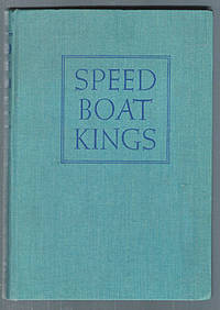 Speed Boat Kings : 25 Years of International Speedboating by Barrett, J. Lee - 1939
