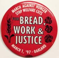 image of March Against Hunger / Stop Welfare Cuts / For Bread, Work_Justice / March 1, '97 - Oakland [pinback button]