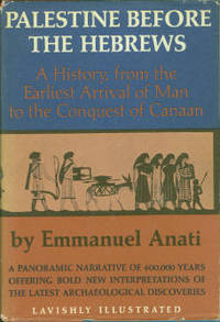 Palestine Before The Hebrews: A History, from the Earliest Arrival of Man to the Conquest of Canaan