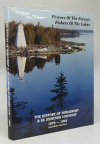 image of Hewers Of The Forests, Fishers Of The Lakes: The History of Tobermory & St. Edmunds Township 1870-1984