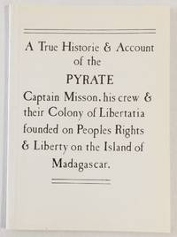 A true historie & account of the pyrate Captain Misson, his crew & their colony of Libertatia founded on peoples rights & liberty on the island of Madagascar. [Interior title: The story of Misson and Libertatia]