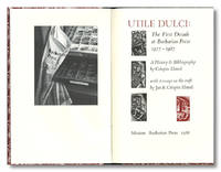 UTIKLE DULCI:  THE FIRST DECADE AT THE BARBARIAN PRESS 1977 - 1987 A HISTORY & BIBLIOGRAPHY ... WITH TWO ESSAYS ON THE CRAFT