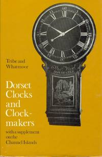 Dorset Clocks and Clockmakers, with a Supplement on the Channel Islands