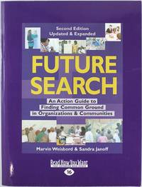 Future Search: An Action Guide to Finding Common Ground in Organizations and Communities (Second Edition, Updated & Expanded)