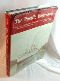 The Pacific Empresses : An Illustrated History Of Canadian Pacific Railway's Empress Liners...