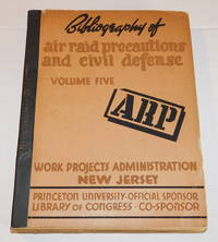image of WORK PROJECTS ADMINISTRATION BIBLIOGRAPHY OF AIR RAID PRECAUTIONS AND CIVIL DEFENSE. Volume V.
