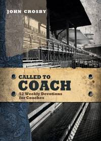 Called to Coach : 52 Weekly Devotions for Coaches