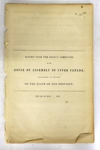 Report from the Select Committee of the House of Assembly of Upper Canada, Appointed to Report on the State of the Province